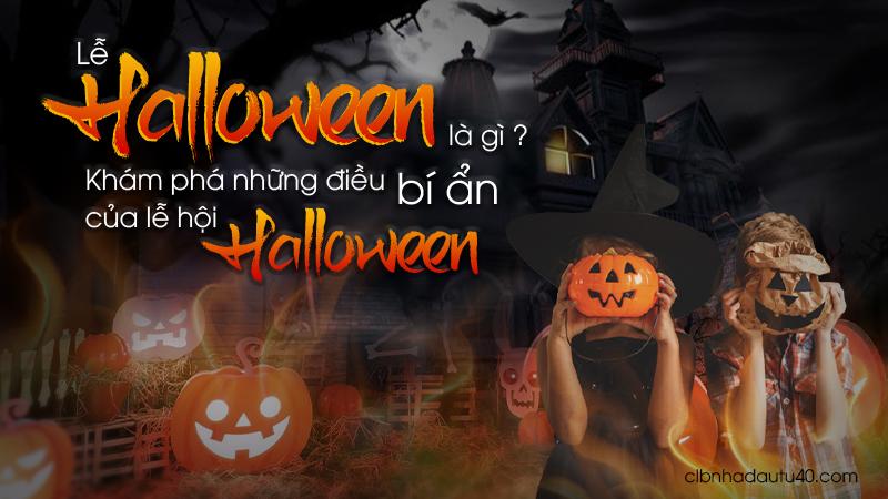 Lễ Halloween là gì? Khám phá những điều bí ẩn của lễ hội Halloween