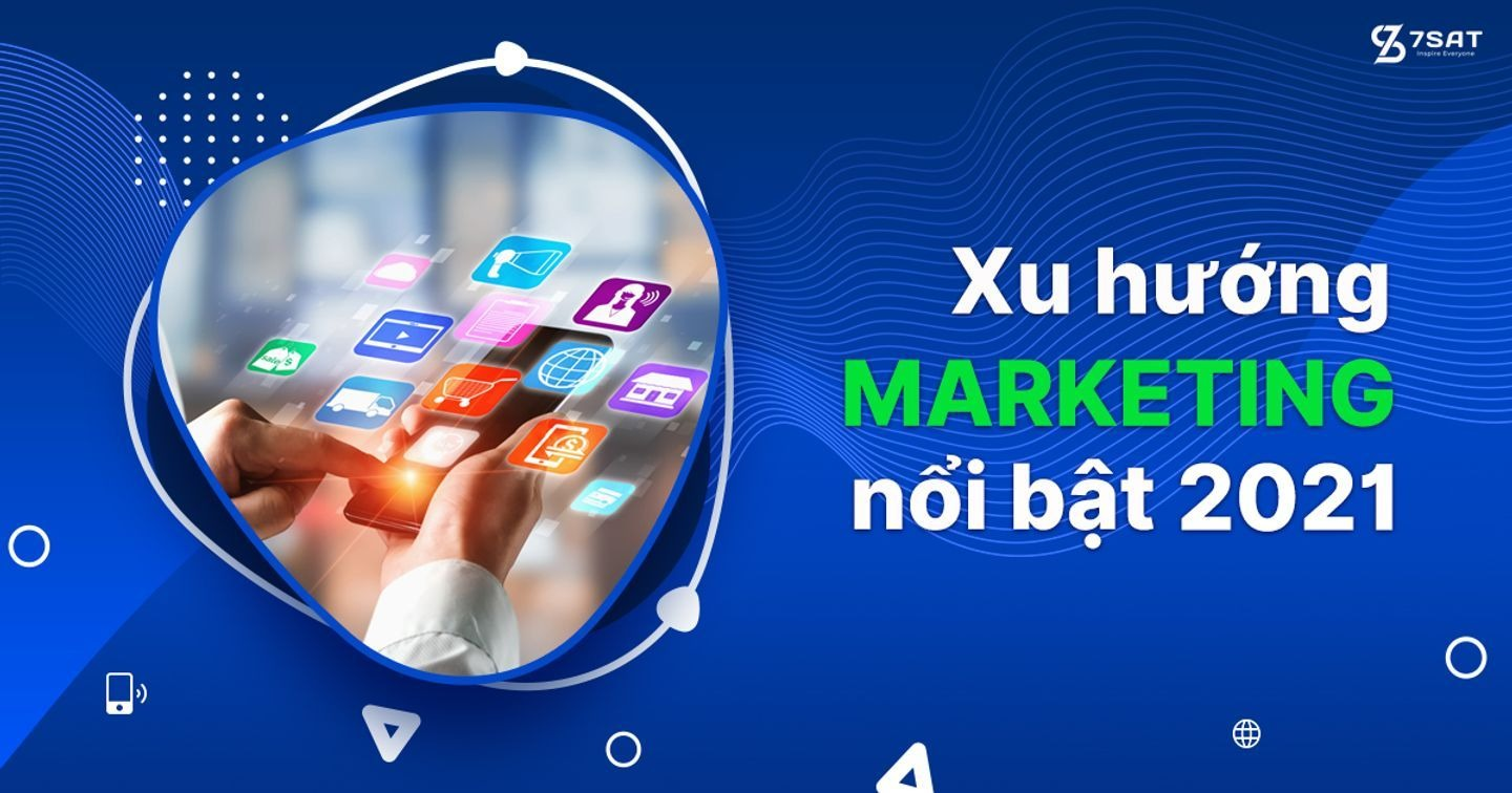 Xu hướng marketing 2021